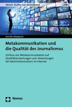 Metakommunikation und die Qualität des Journalismus von Wladarsch,  Jennifer