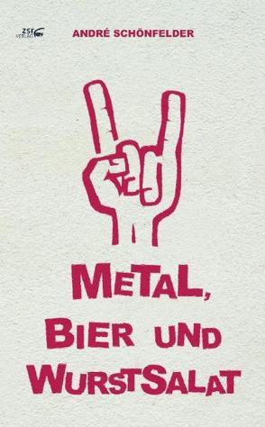 Metal, Bier und Wurstsalat von Schönfelder,  Andre