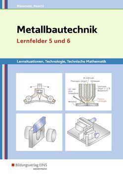Metallbautechnik / Metallbautechnik: Technologie, Technische Mathematik von Moosmeier,  Gertraud, Reuschl,  Werner