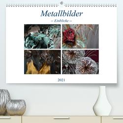 Metallbilder – Einblicke (Premium, hochwertiger DIN A2 Wandkalender 2021, Kunstdruck in Hochglanz) von Hötzel,  Danny