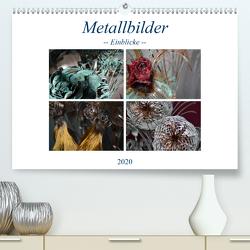 Metallbilder – Einblicke (Premium, hochwertiger DIN A2 Wandkalender 2020, Kunstdruck in Hochglanz) von Hötzel,  Danny