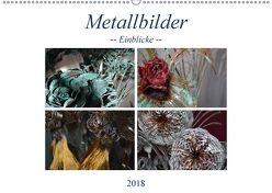 Metallbilder – Einblicke (Wandkalender 2018 DIN A2 quer) von Hötzel,  Danny