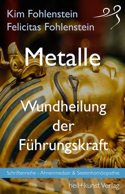 Metalle – Wundheilung der Führungskraft von Fohlenstein,  Felicitas, Fohlenstein,  Kim