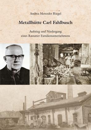 Metallhütte Carl Fahlbusch von Riegel,  Andrea-Mercedes