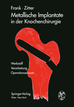 Metallische Implantate in der Knochenchirurgie von Frank,  Erich, Zitter,  Herbert