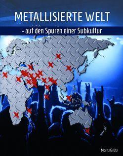 Metallisierte Welt – auf den Spuren einer Subkultur von Grütz,  Moritz