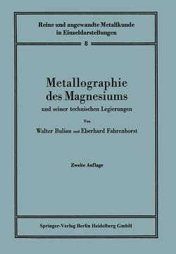 Metallographie des Magnesiums und seiner technischen Legierungen von Bulian,  W., Bulian,  Walter, Fahrenhorst,  Eberhard
