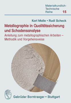 Metallographie in Qualitätssicherung und Schadensanalyse von Maile,  Karl, Scheck,  Rudi