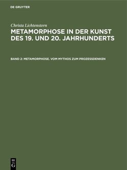 Christa Lichtenstern: Metamorphose in der Kunst des 19. und 20. Jahrhunderts / Metamorphose. Vom Mythos zum Prozeßdenken von Lichtenstern,  Christa