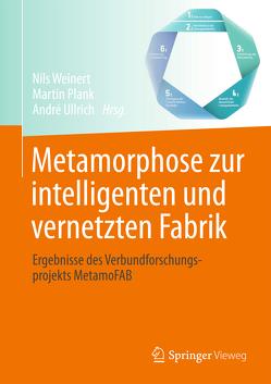 Metamorphose zur intelligenten und vernetzten Fabrik von Plank,  Martin, Ullrich,  André, Weinert,  Nils