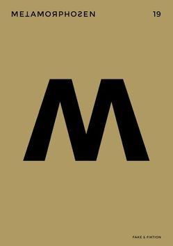 metamorphosen 19 – Fake & Fiktion von Cotten,  Ann, Groß,  Joshua, Heidkamp,  Oliver, Heinemann,  Elke, Kálnay,  Juliana, Krafft,  Charlotte, Krusche,  Lisa, Lipowsky,  Andreas, Lubkowitz,  Anneke, Mueller,  Wolfgang, Müller-Schwefe,  Moritz, Rauchhaus,  Moritz, Riddle,  Lucas, Roth,  Tobias, Rump,  Jonas, Starck,  Theo, Szillinsky,  Sonja, Valtin,  Lukas, Watzka,  Michael, Wöllecke,  Christian