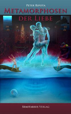 Metamorphosen der Liebe von Ripota,  Peter