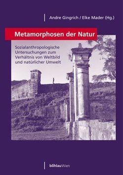 Metamorphosen der Natur von Gingrich,  Andre, Mader,  Elke
