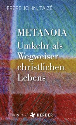 Metanoia – Umkehr als Wegweiser christlichen Lebens von Frère John,  Taizé