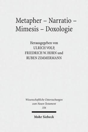 Metapher – Narratio – Mimesis – Doxologie von Horn,  Friedrich W., Volp,  Ulrich, Zimmermann,  Ruben