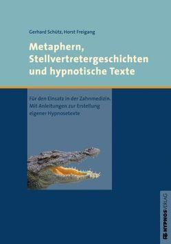Metaphern, Stellvertretergeschichten und hypnotische Texte von Freigang,  Horst, Schütz,  Gerhard