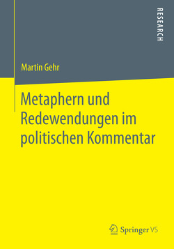 Metaphern und Redewendungen im politischen Kommentar von Gehr,  Martin
