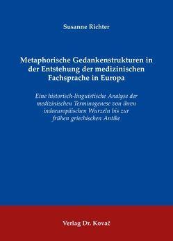 Metaphorische Gedankenstrukturen in der Entstehung der medizinischen Fachsprache in Europa von Richter,  Susanne