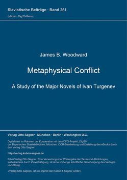 Metaphysical Conflict. A Study of the Major Novels of Ivan Turgenev von Woodward,  James B.