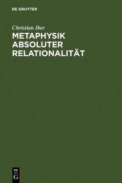 Metaphysik absoluter Relationalität von Iber,  Christian