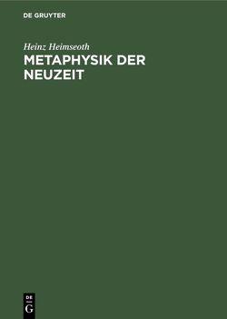 Metaphysik der Neuzeit von Heimseoth,  Heinz