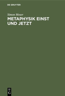 Metaphysik einst und jetzt von Moser,  Simon