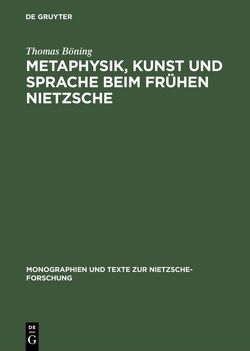 Metaphysik, Kunst und Sprache beim frühen Nietzsche von Böning,  Thomas