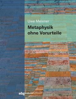 Metaphysik ohne Vorurteile von Meixner,  Uwe