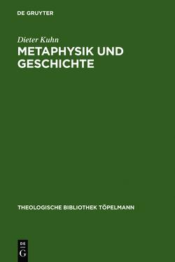 Metaphysik und Geschichte von Kühn,  Dieter