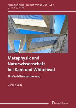 Metaphysik und Naturwissenschaft bei Kant und Whitehead von Seitz,  Gordon