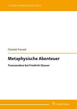 Metaphysische Abenteuer: Transzendenz bei Friedrich Glauser von Frenzel,  Charlott