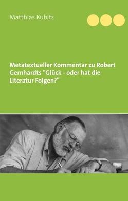"""Metatextueller Kommentar zu Robert Gernhardts """"Glück – oder hat die Literatur Folgen? von Kubitz,  Matthias"""