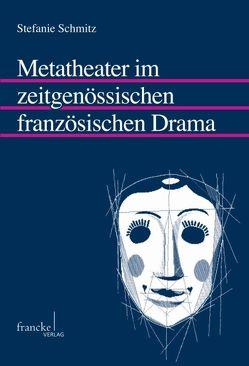 Metatheater im zeitgenössischen französischen Drama von Schmitz,  Stefanie