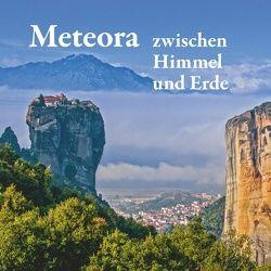 Meteora – zwischen Himmel und Erde von Mitrovic,  Michael, Schuster,  Michael