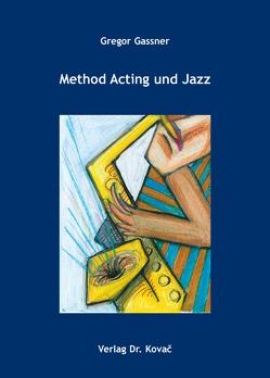 Method Acting und Jazz von Gassner,  Gregor