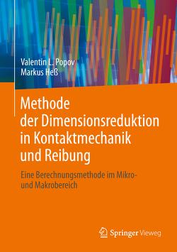 Methode der Dimensionsreduktion in Kontaktmechanik und Reibung von Hess,  Markus, Popov,  Valentin L.