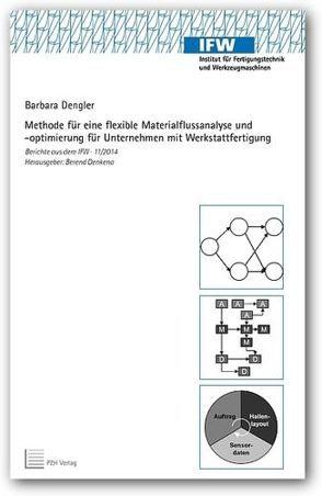 Methode für eine flexible Materialflussanalyse und-optimierung für Unternehmen mit Werkstattfertigung Berichte aus von Dengler,  Barbara, Denkena,  Berend
