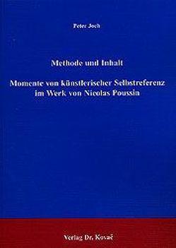Methode und Inhalt – Momente von künstlerischer Selbstreferenz im Werk von Nicolas Poussin von Joch,  Peter
