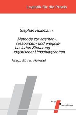 Methode zur agenten-, ressourcen- und ereignisbasierten Steuerung logistischer Umschlagzentren von Hülsmann,  Stephan, Ten Hompel,  Michael