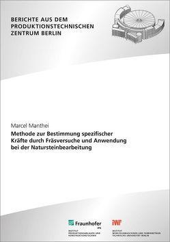 Methode zur Bestimmung spezifischer Kräfte durch Fräsversuche und Anwendung bei der Natursteinbearbeitung. von Manthei,  Marcel, Uhlmann,  Eckart