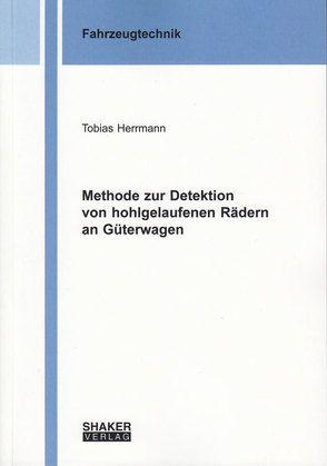 Methode zur Detektion von hohlgelaufenen Rädern an Güterwagen von Herrmann,  Tobias