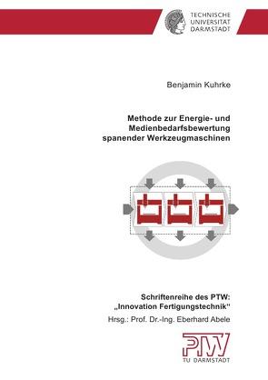 Methode zur Energie- und Medienbedarfsbewertung spanender Werkzeugmaschinen von Kuhrke,  Benjamin
