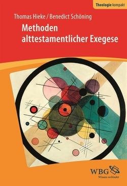 Methoden alttestamentlicher Exegese von Hieke,  Thomas, Schöning,  Benedict