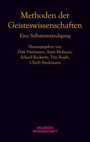 Methoden der Geisteswissenschaften von Hartmann,  Dirk, Mohseni,  Amir, Reckwitz,  Erhard, Rojek,  Tim, Steckmann,  Ulrich
