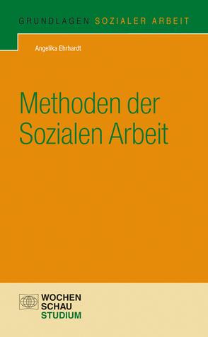 Methoden der Sozialen Arbeit von Ehrhardt,  Angelika