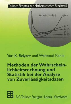 Methoden der Wahrscheinlichkeitsrechnung und Statistik bei der Analyse von Zuverlässigkeitsdaten von Belyaev,  Yuri, Kahle,  Waltraud