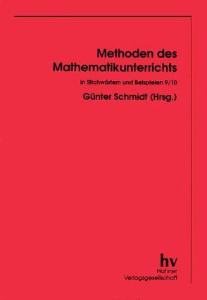 Methoden des Mathematikunterrichts in Stichwörtern und Beispielen 9/10 von Schmidt,  Gunter
