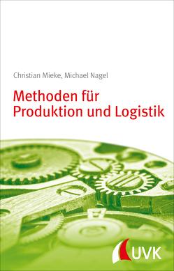 Methoden für Produktion und Logistik von Mieke,  Christian, Nagel,  Michael