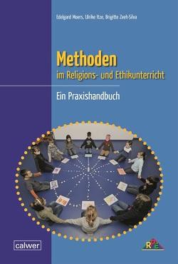 Methoden im Religions- und Ethikunterricht von Itze,  Ulrike, Moers,  Edelgard, Zeeh-Silva,  Brigitte