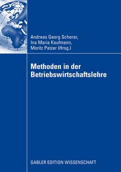 Methoden in der Betriebswirtschaftlehre von Kaufmann,  Ina Maria, Patzer,  Moritz, Scherer,  Andreas Georg